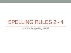 SPELLING RULES 2 4 Use this for spelling