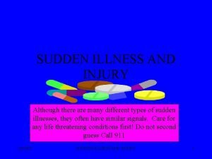 SUDDEN ILLNESS AND INJURY Although there are many