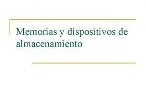 Memorias y dispositivos de almacenamiento Memorias y dispositivos