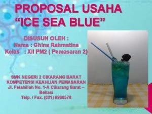 PROPOSAL USAHA ICE SEA BLUE DISUSUN OLEH Nama