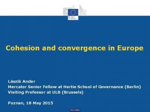 Cohesion and convergence in Europe Lszl Andor Mercator