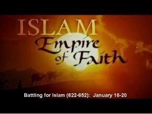 Battling for Islam 622 652 January 16 20