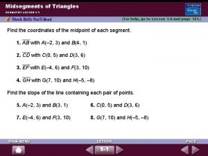 Midsegments of Triangles GEOMETRY LESSON 5 1 For