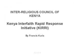 INTERRELIGIOUS COUNCIL OF KENYA Kenya Interfaith Rapid Response