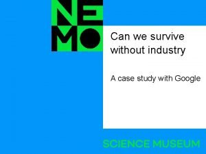 Can we survive without industry A case study