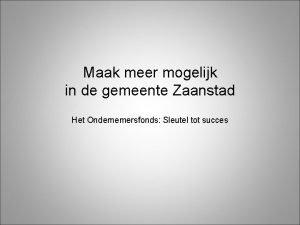 Maak meer mogelijk in de gemeente Zaanstad Het