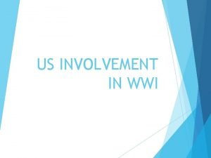 US INVOLVEMENT IN WWI Causes of American Involvement