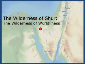 The Wilderness of Shur The Wilderness of Worldliness