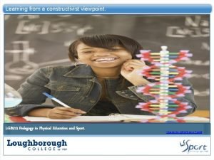 Learning from a constructivist viewpoint LGB 513 Pedagogy