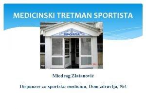 MEDICINSKI TRETMAN SPORTISTA Miodrag Zlatanovi Dispanzer za sportsku