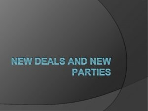 NEW DEALS AND NEW PARTIES The New Deal