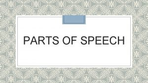 PARTS OF SPEECH Write down the 8 parts