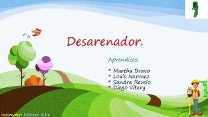 Desarenador Aprendices Instructor Esteban Silva Martha Bravo Louis