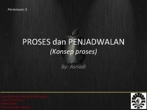 Pertemuan 5 PROSES dan PENJADWALAN Konsep proses By