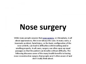 Nose surgery While many people assume that nose