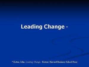 Leading Change Kotter John Leading Change Boston Harvard