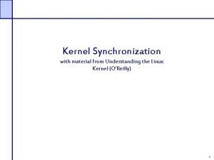 Kernel Synchronization with material from Understanding the Linux