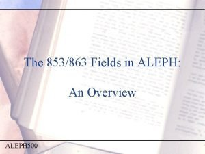 The 853863 Fields in ALEPH An Overview ALEPH