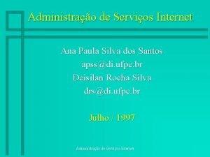 Administrao de Servios Internet Ana Paula Silva dos