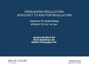 PERSUADING REGULATORS ADVOCACY TO AND FOR REGULATORS Chaired