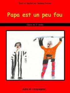 crit et illustr par Jrmie Poitras Papa est