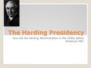 The Harding Presidency How did the Harding Administration