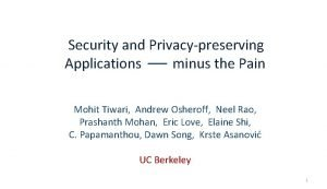 Security and Privacypreserving Applications minus the Pain Mohit
