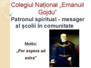 Colegiul Naional Emanuil Gojdu Patronul spiritual mesager al
