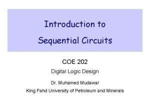 Introduction to Sequential Circuits COE 202 Digital Logic