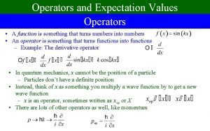 Operators and Expectation Values Operators A function is