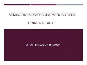 SEMINARIO SOCIEDADES MERCANTILES PRIMERA PARTE EFRAIN SALVADOR MIRAMON