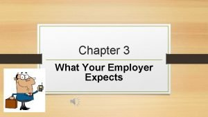 Chapter 3 What Your Employer Expects Chapter Objectives