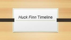 Huck Finn Timeline Timeline 1830 underground railroad in