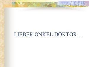 LIEBER ONKEL DOKTOR Herr Doktor wohin bringen sie