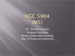 NGC 5904 M 5 Dr Andrew Layden Andrew