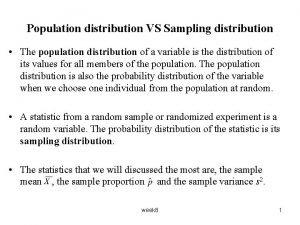Population distribution VS Sampling distribution The population distribution