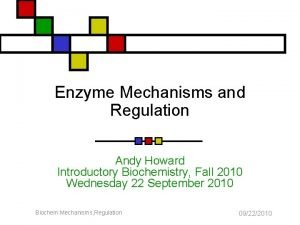Enzyme Mechanisms and Regulation Andy Howard Introductory Biochemistry