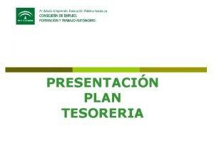 PRESENTACIN PLAN TESORERIA PLAN TESORERA La herramienta Plan