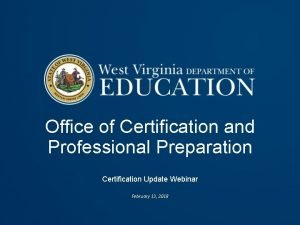 Office of Certification and Professional Preparation Certification Update