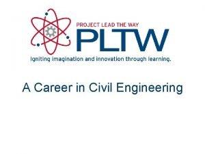 A Career in Civil Engineering Civil Engineering What