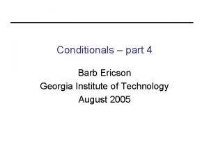 Conditionals part 4 Barb Ericson Georgia Institute of