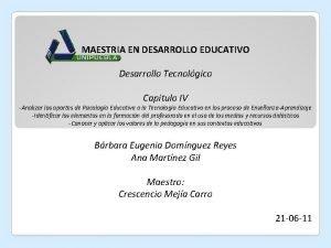 MAESTRIA EN DESARROLLO EDUCATIVO Desarrollo Tecnolgico Capitulo IV