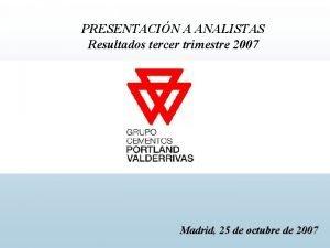 PRESENTACIN A ANALISTAS Resultados tercer trimestre 2007 Madrid