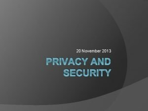 20 November 2013 PRIVACY AND SECURITY Security and