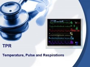 TPR Temperature Pulse and Respirations Temperature Is the