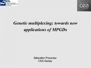 Genetic multiplexing towards new applications of MPGDs Sbastien