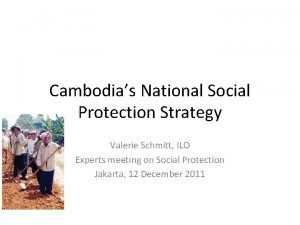 Cambodias National Social Protection Strategy Valerie Schmitt ILO