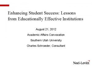 Enhancing Student Success Lessons from Educationally Effective Institutions