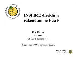 INSPIRE direktiivi rakendamine Eestis lle Harak Maaamet Ylle