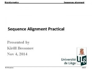 Bioinformatics Sequences alignment Sequence Alignment Practical Presented by